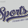 Sports – I've Heard Of Them for $7.00